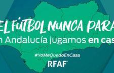«El fútbol no se para, Andalucía juega en casa», la campaña de la RFAF durante el coronavirus